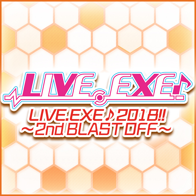 LIVE.EXE♪ 2018!! ~2nd BLAST OFF~