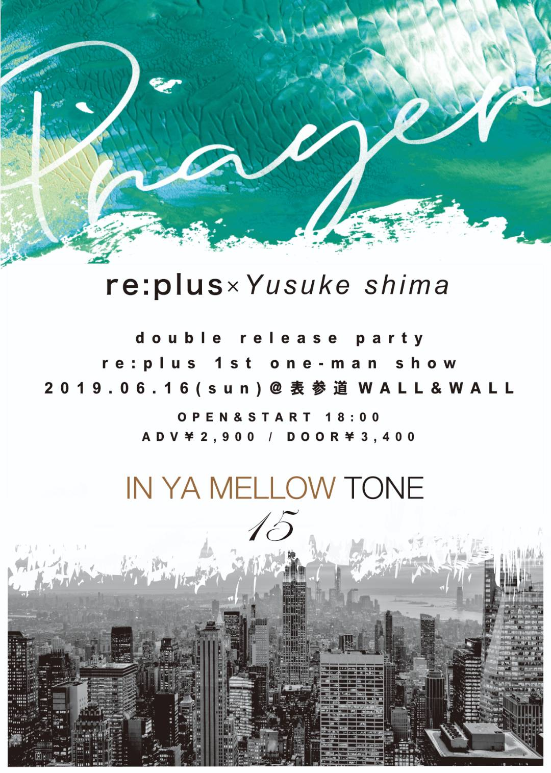 re:plus 1st one man show  re:plus×Yusuke Shima『Prayer』& 『IN YA MELLOW TONE 15』 double release party