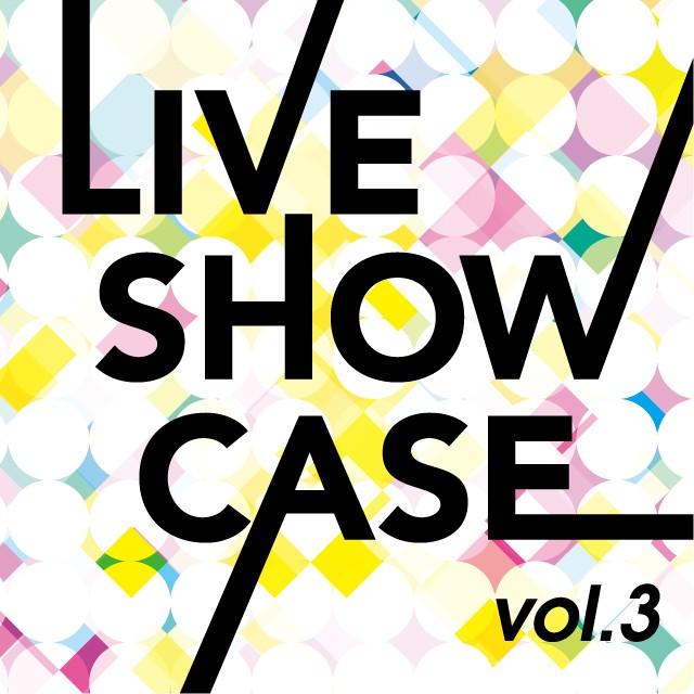 LIVE SHOW CASE vol.3