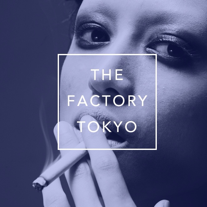 THE FACTORY TOKYO