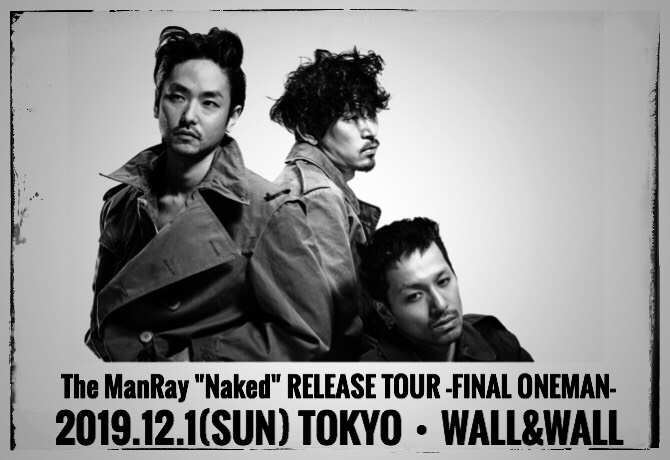"The ManRay""Naked""RELEASE TOUR -FINAL ONEMAN-"