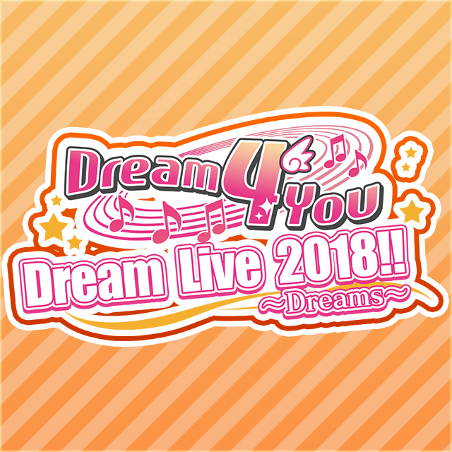 Dream 4 You Dream Live 2018!! ~Dreams~
