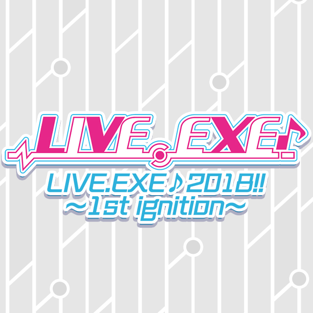 LIVE.EXE♪ 2018!! ~1st ignition~