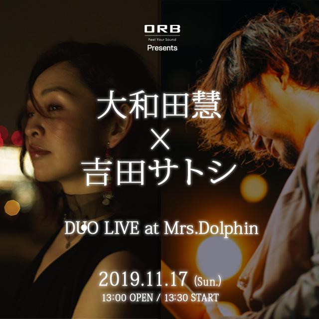 ORB presents 大和田慧 × 吉田サトシ DUO LIVE at Mrs.Dolphin