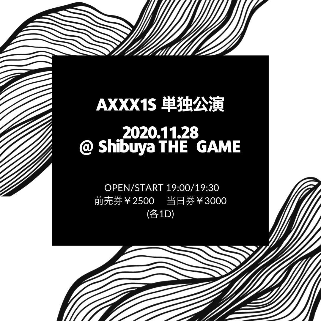 AXXX1S 単独公演 @渋谷 THE GAME