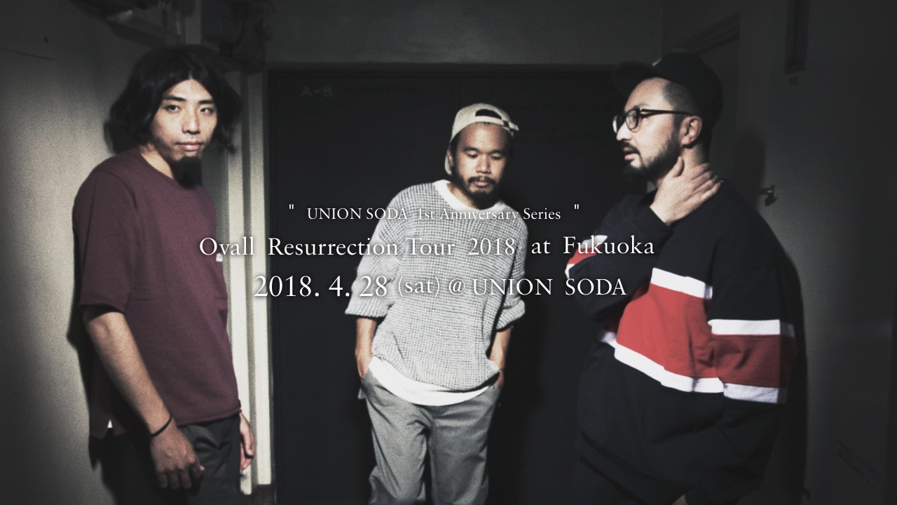 4/28(土)  Ovall Resurrection Tour 2018 in Fukuoka @ UNION SODA【 先行発売 】