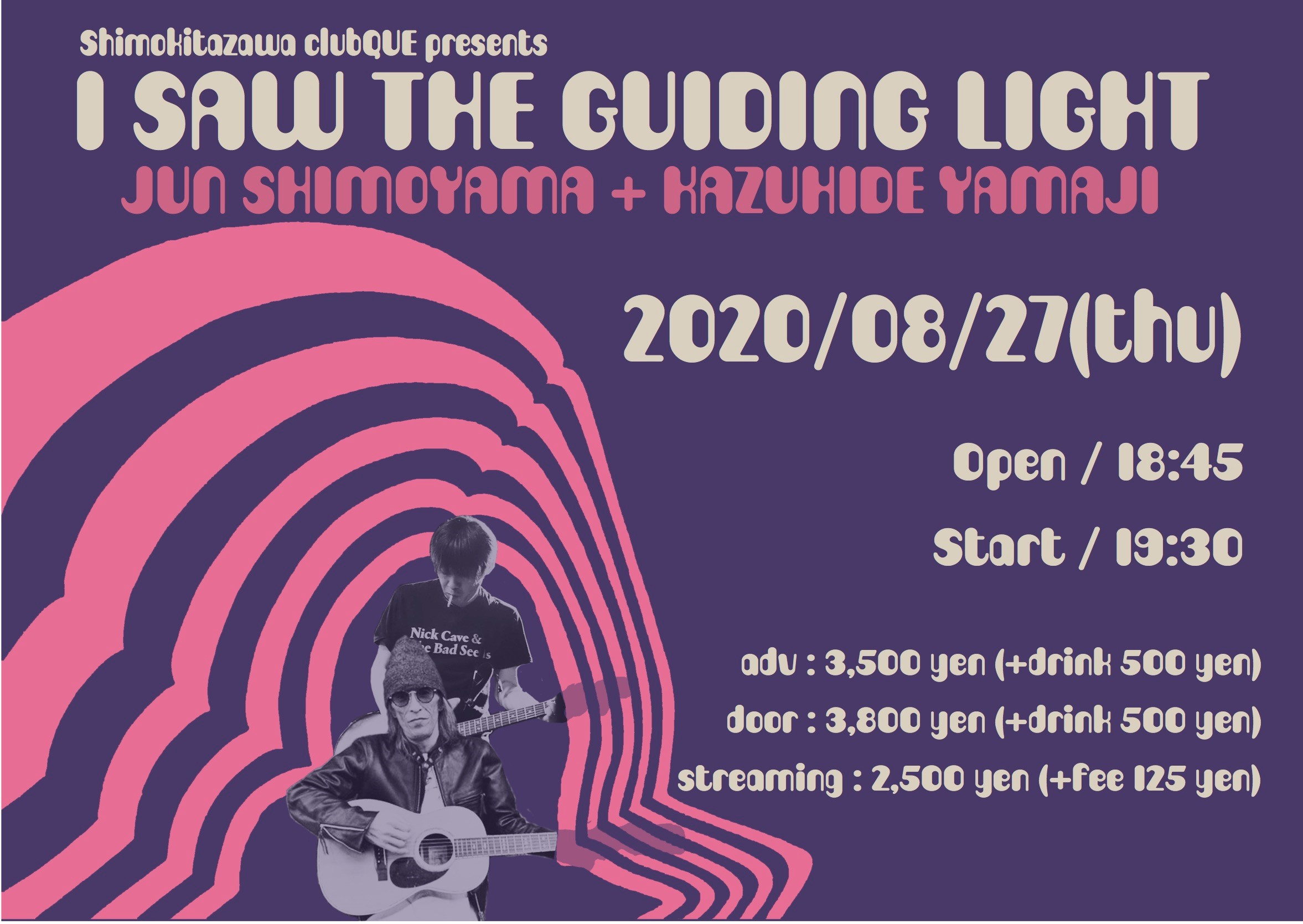 "下山淳/ヤマジカズヒデ : ""下北沢CLUB Que presents「I saw the guiding light」"""
