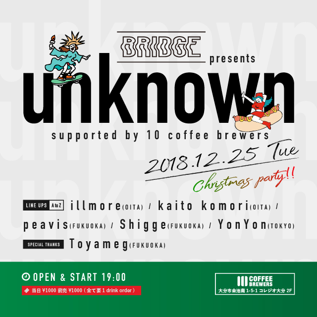BRIDGE presents 【unknown】 supported by 10 COFFEE BREWERS BREWERS