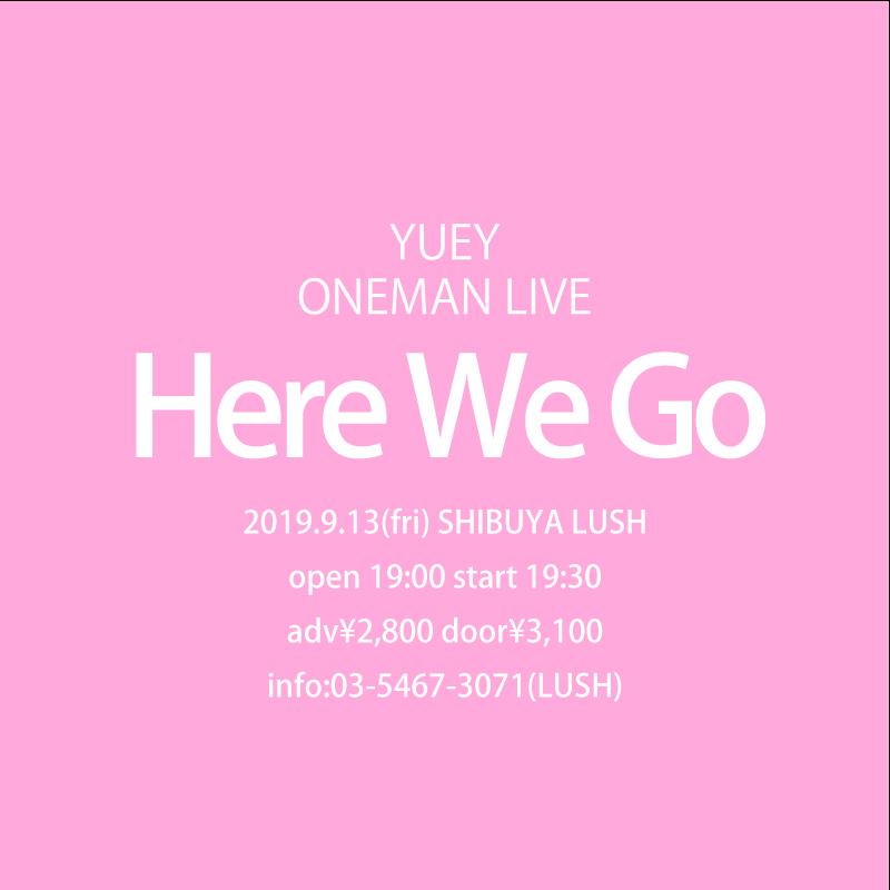 Here We Go 【YUEYワンマンライブ】