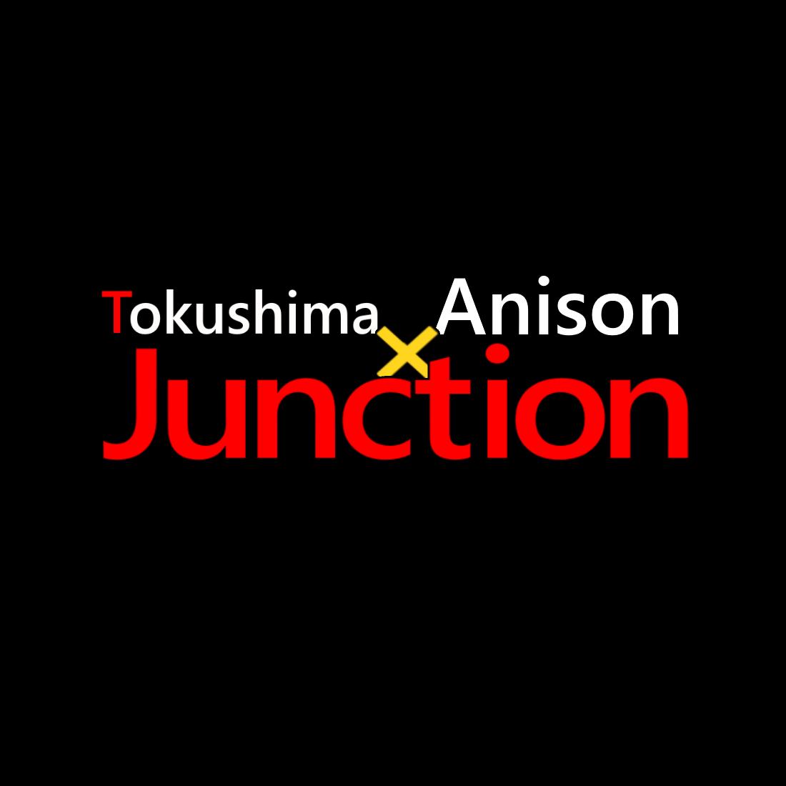 Tokushima × Anison × Junction