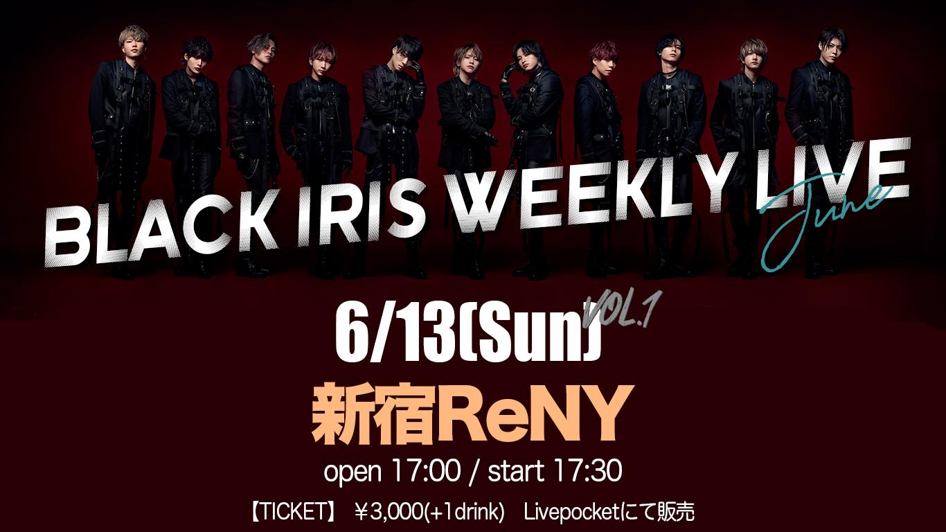 BLACK IRIS WEEKLY LIVE - June vol.1 -