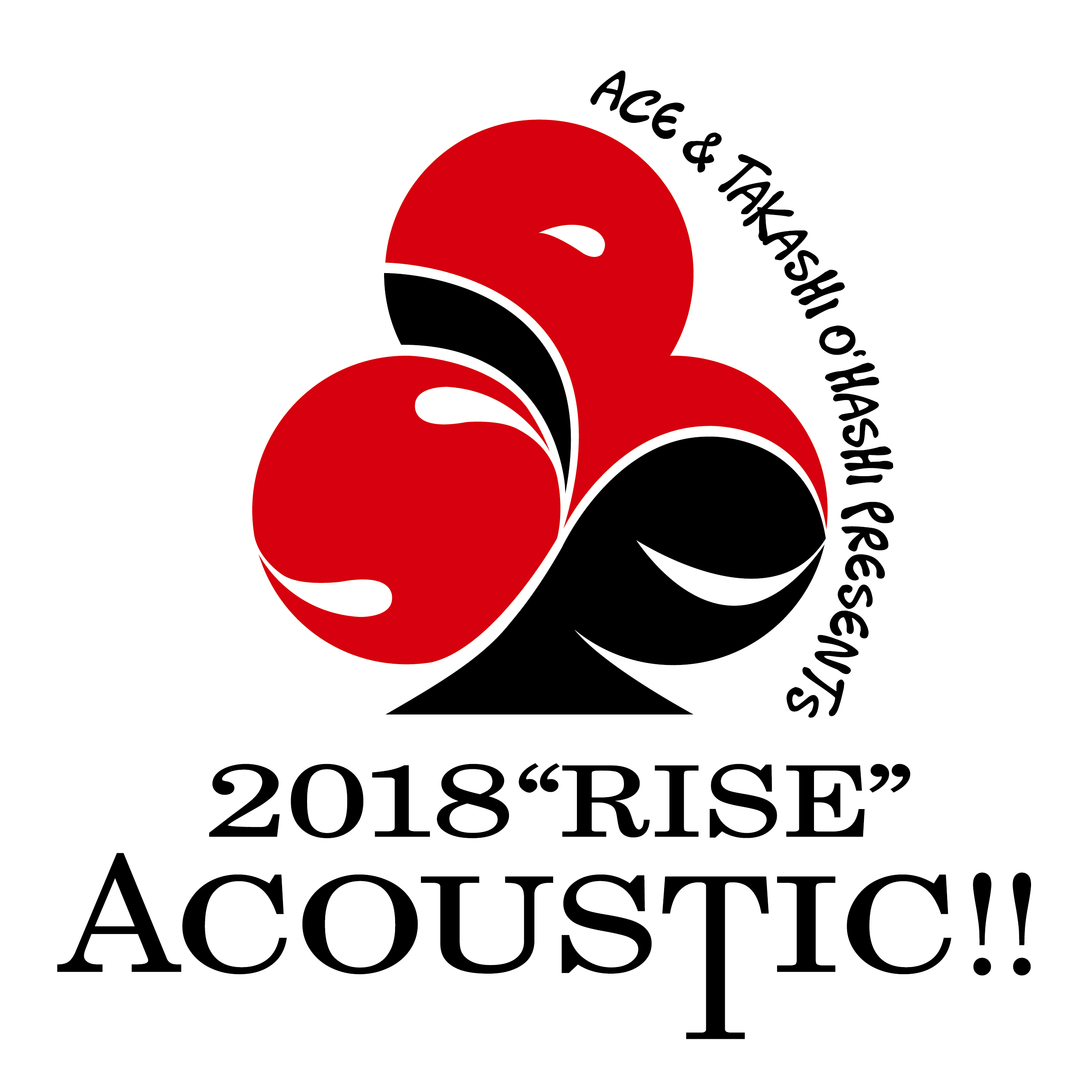 "ACE&TAKASHI O'HASHI Presents 「2018""RISE""ACOUSTIC!! Vol.2」"