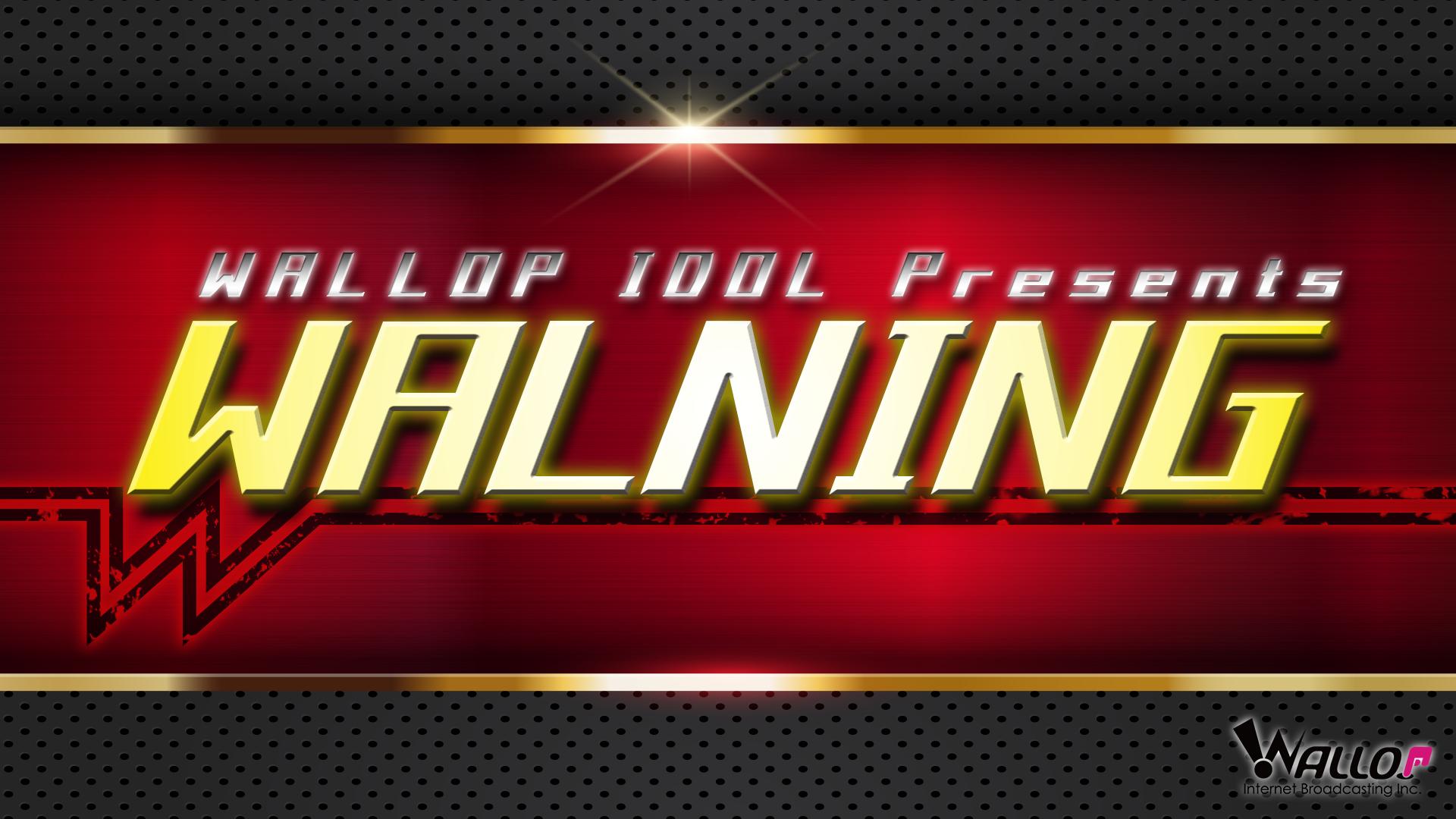WALLOP IDOL Presents 「WALNING」#4