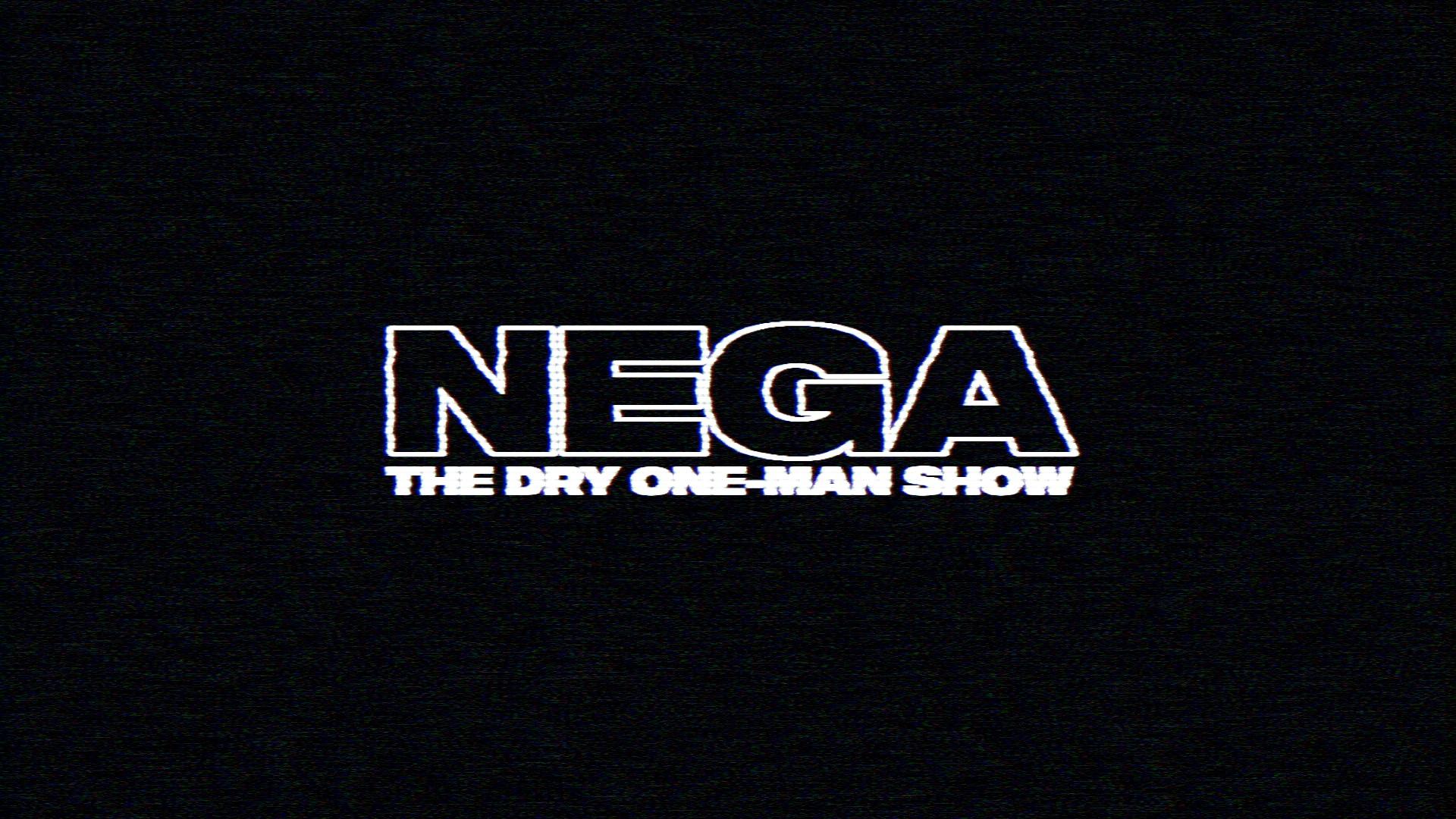 """THE DRY ONE-MAN SHOW """"NEGA"""""""