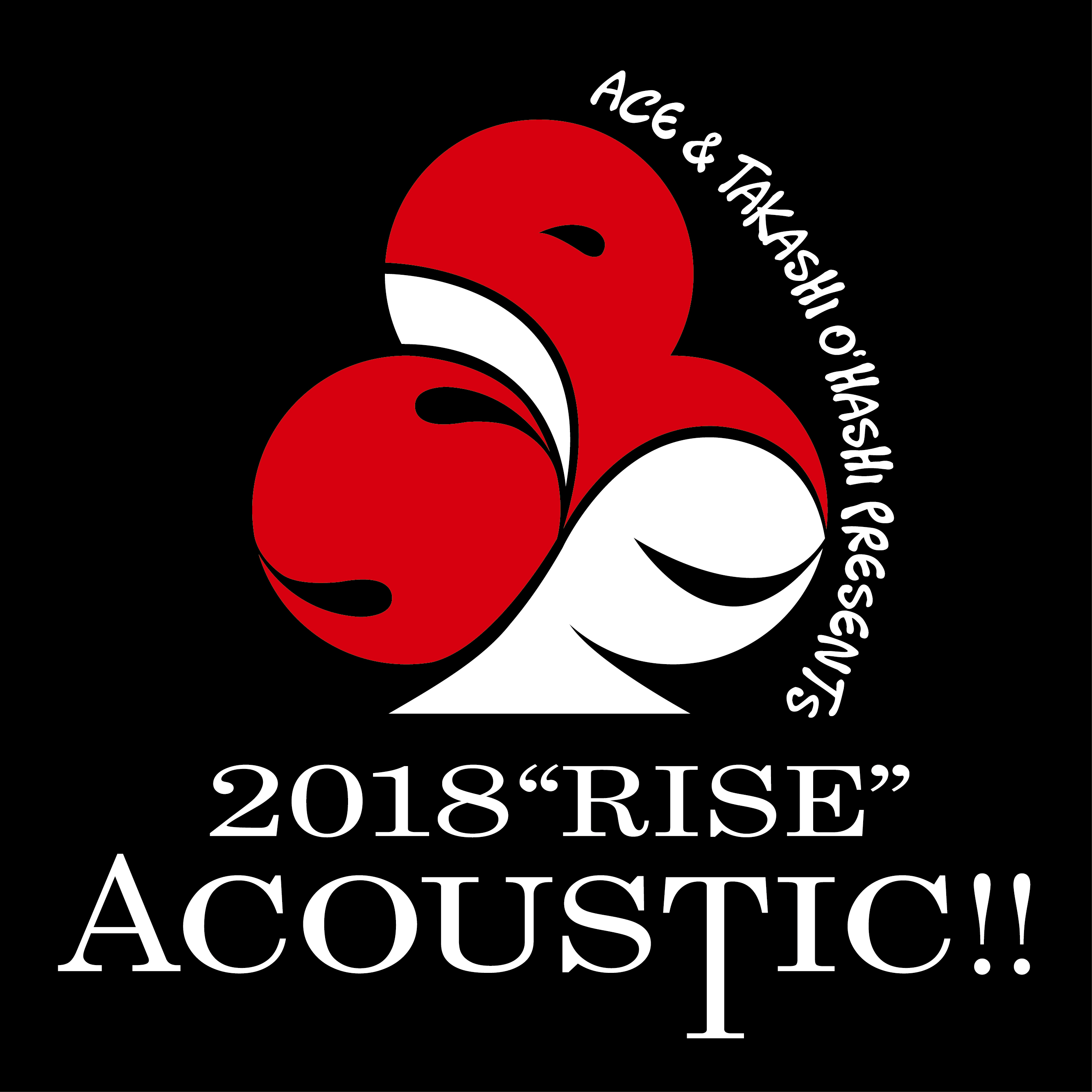 "ACE&TAKASHI O'HASHI Presents 「2018""RISE""ACOUSTIC!! Vol.1」"