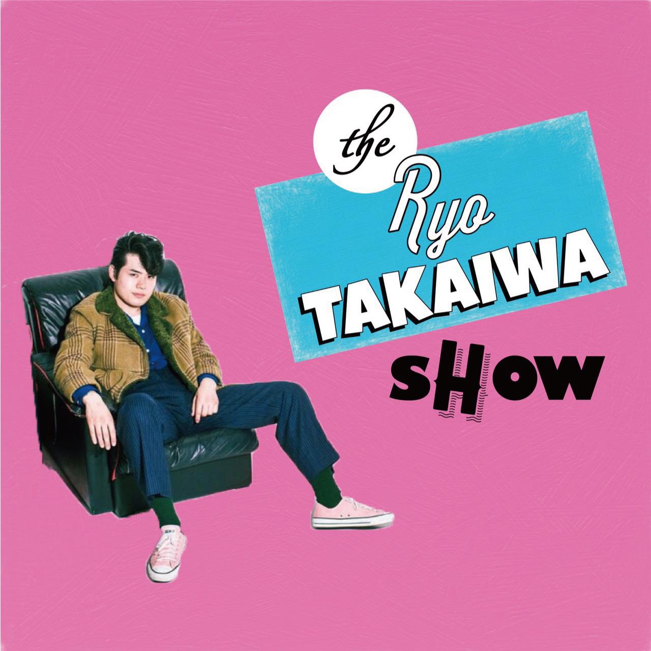 【NIGHT】RYO TAKAIWA SHOW